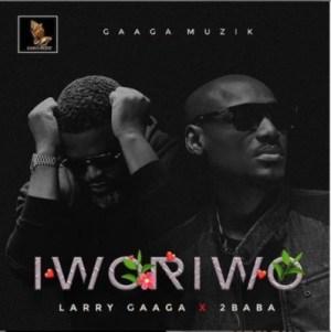 Larry Gaaga - Iworiwo ft. 2Baba